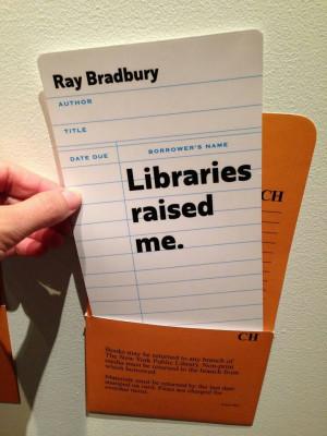 Libraries raised me. Ray Bradbury....me too I think I need a trip to ...