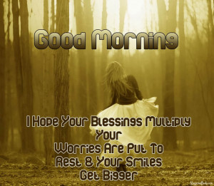 Good Morning I Hope Your Blessings Multiply Your Worries Are Put To ...