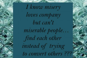 Know Misery Loves Company But Can't Miserable People…Find Each ...