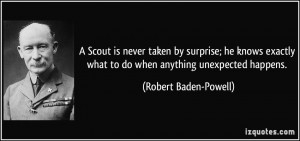 ... what to do when anything unexpected happens. - Robert Baden-Powell