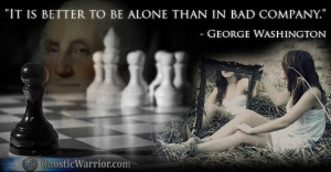 George Washington Quote: It is better to be alone than in bad company