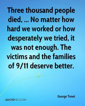 George Tenet - Three thousand people died, ... No matter how hard we ...