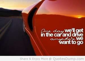 Car Quotes And Sayings We ll Get In The Car And Drive