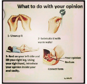 What i think you should do with you opinion of me since you obviously ...