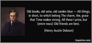 More Henry Austin Dobson Quotes