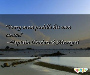 Every man paddle his own canoe .