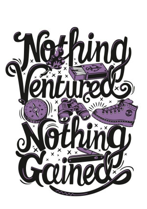 Nothing ventured.. nothing gained #quote