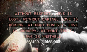 , love is lost. Without caring, love is boring. Without honesty, love ...
