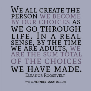 ... time we are adults, we are the sum total of the choices we have made