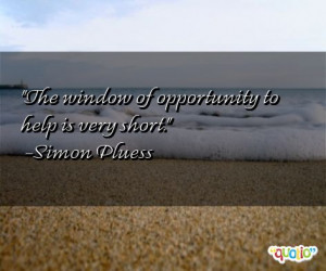 The window of opportunity to help is very short. -Simon Pluess