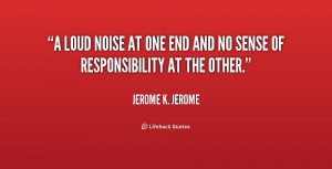quote-Jerome-K.-Jerome-a-loud-noise-at-one-end-and-4-254315.png