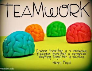 Teamwork Coming Together Is A Beginning. Keeping Together Is Progress ...