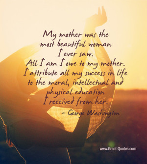 my-mother-was-the-most-beautiful-woman-i-ever-saw-all-i-am-i-owe-to-my ...