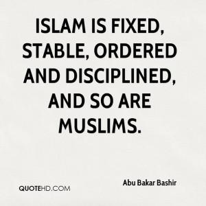 abu-bakar-bashir-abu-bakar-bashir-islam-is-fixed-stable-ordered-and ...