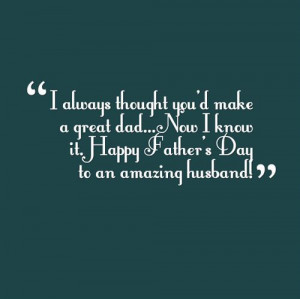 Happy Father's Day Quote From Wife To An Amazing Husband.