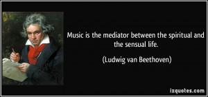 ... between the spiritual and the sensual life. - Ludwig van Beethoven