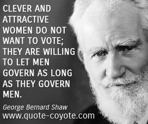 Women quotes - Clever and attractive women do not want to vote; they ...