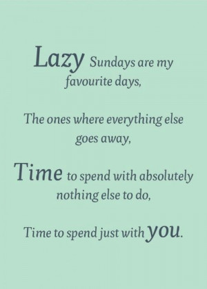 Time well spent...lazy Sundays!