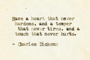 Have-a-heart-that-never-hardens-and-a-temper-that-never-tires-and-a ...