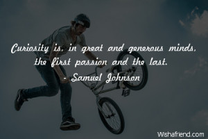 curiosity-Curiosity is, in great and generous minds, the first passion ...