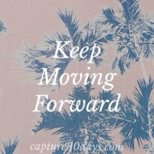 Keep Moving Forward inspiration quote