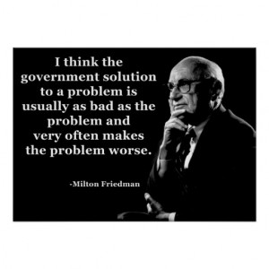Milton Friedman Government Quote Poster