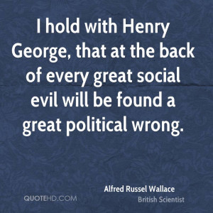 hold with Henry George, that at the back of every great social evil ...