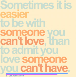 ... you-cant-love-than-to-asmit-you-love-someone-you-cant-have-love-quote