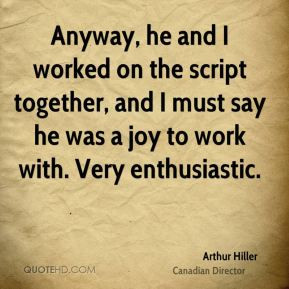 Arthur Hiller - Anyway, he and I worked on the script together, and I ...