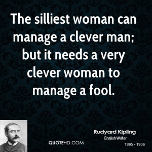 woman can manage a clever man; but it needs a very clever woman ...