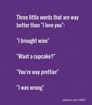 Image for Quote #16043: Three little words that are way better than