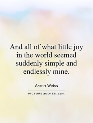 ... the world seemed suddenly simple and endlessly mine. Picture Quote #1