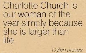 Good Church Quote By Dylan Jones~Charlotte Church is our woman of the ...