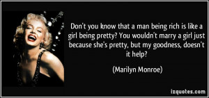 man being rich is like a girl being pretty? You wouldn't marry a girl ...