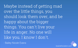 of getting mad over the little things, you should look them over ...