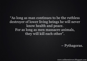 "pythagoras quotes - ""As long as man continues to be the ruthless ..."