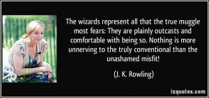 The wizards represent all that the true muggle most fears: They are ...