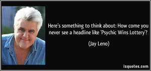 ... come you never see a headline like 'Psychic Wins Lottery'? - Jay Leno