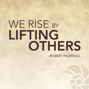 We rise when we lift up others