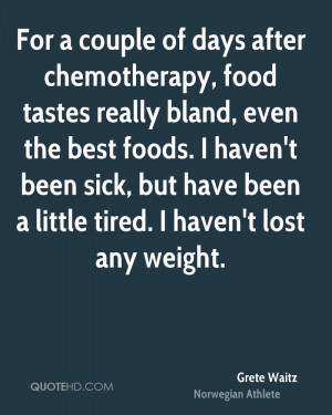 For a couple of days after chemotherapy, food tastes really bland ...