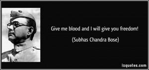 quote-give-me-blood-and-i-will-give-you-freedom-subhas-chandra-bose ...