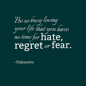 no-time-for-hate-regret-or-fear-life-quotes-sayings-pictures.jpg