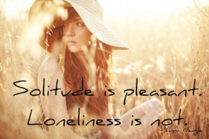 solitude quotes solitude is pleasant loneliness is not anna neagle
