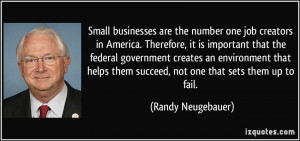 Small businesses are the number one job creators in America. Therefore ...