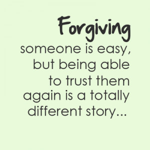 Forgiving Someone is easy, but being able to trust them again is a ...