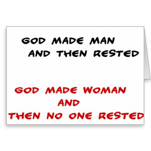 Funny quotes God made man and then rested Greeting Card