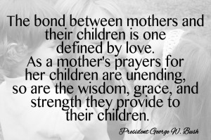The Bond between mothers and their childern is one defined by love ...
