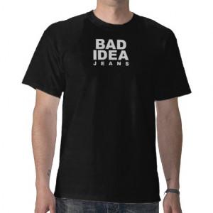 Bad Idea T-shirts & Shirts