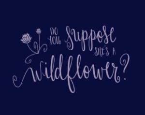 Do You Suppose She's a Wildflower - Alice in Wonderland Quote
