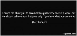 ... achievement happens only if you love what you are doing. - Bart Conner